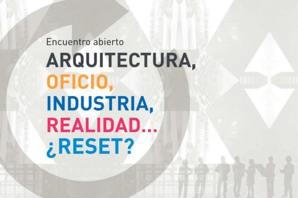 Arquitectura, oficio, industria, realidad_RESET