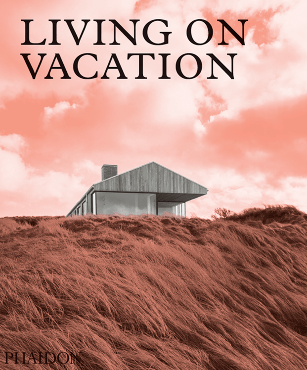 Living on Vacation. Casas de vacaciones. Libro Phaidon.
